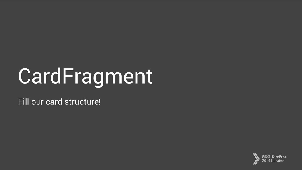 CardFragment Fill our card structure!