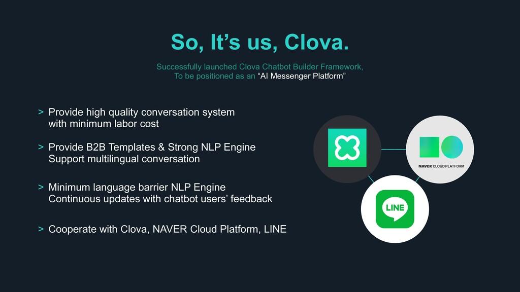 So, It's us, Clova. Successfully launched Clova...