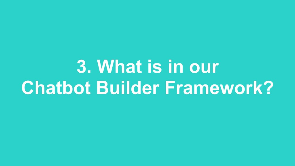 3. What is in our  Chatbot Builder Framework?