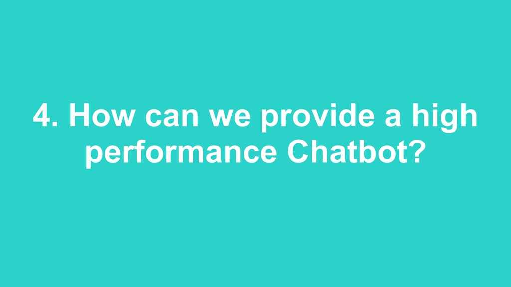 4. How can we provide a high performance Chatbo...