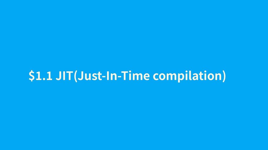 $ . JIT(Just-In-Time compilation)