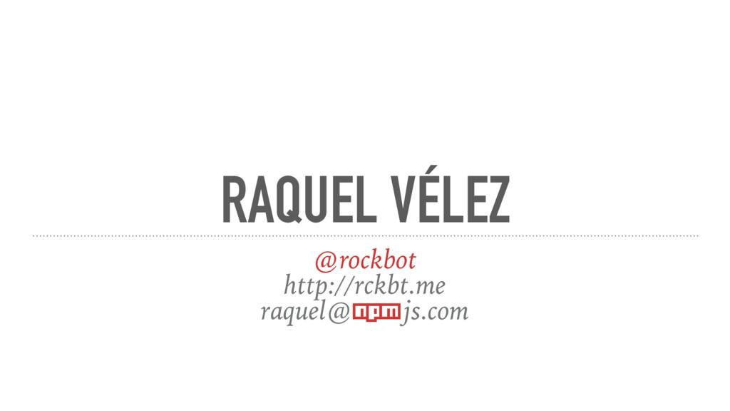 RAQUEL VÉLEZ @rockbot http://rckbt.me raquel@np...