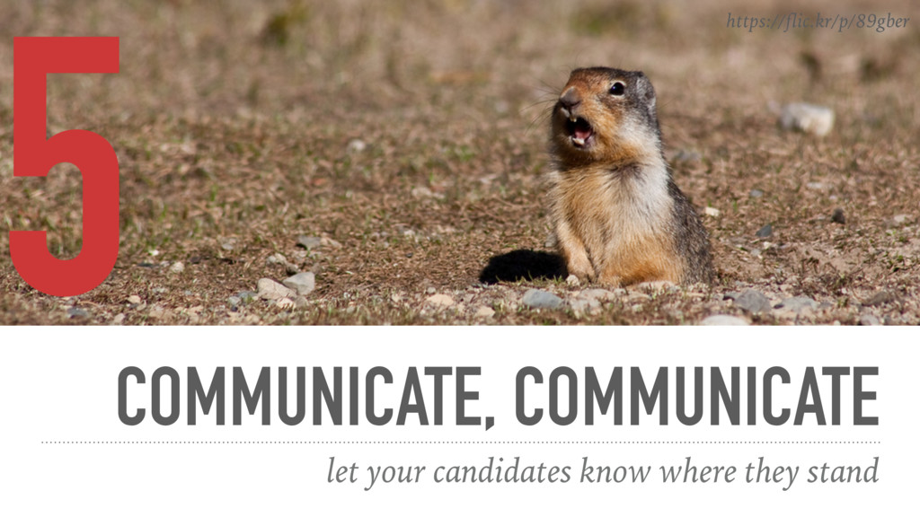 COMMUNICATE, COMMUNICATE let your candidates kn...