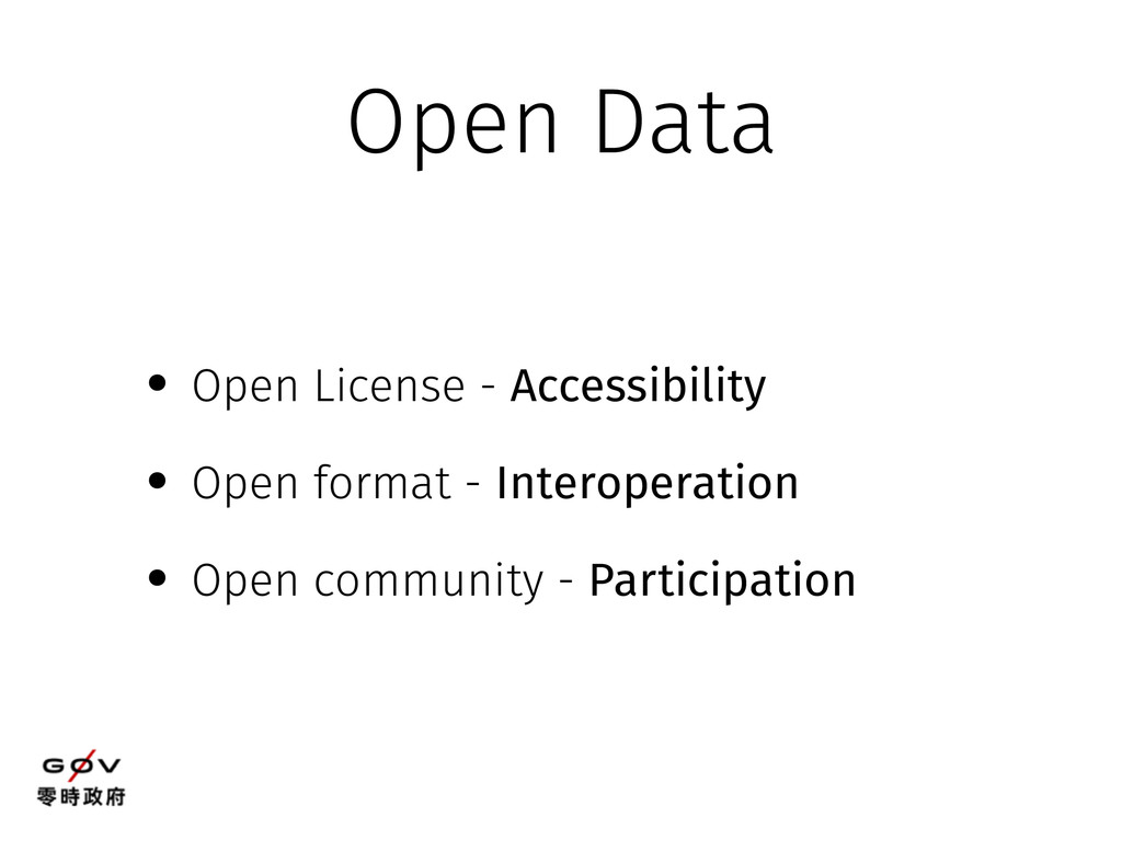 • Open License - Accessibility • Open format - ...