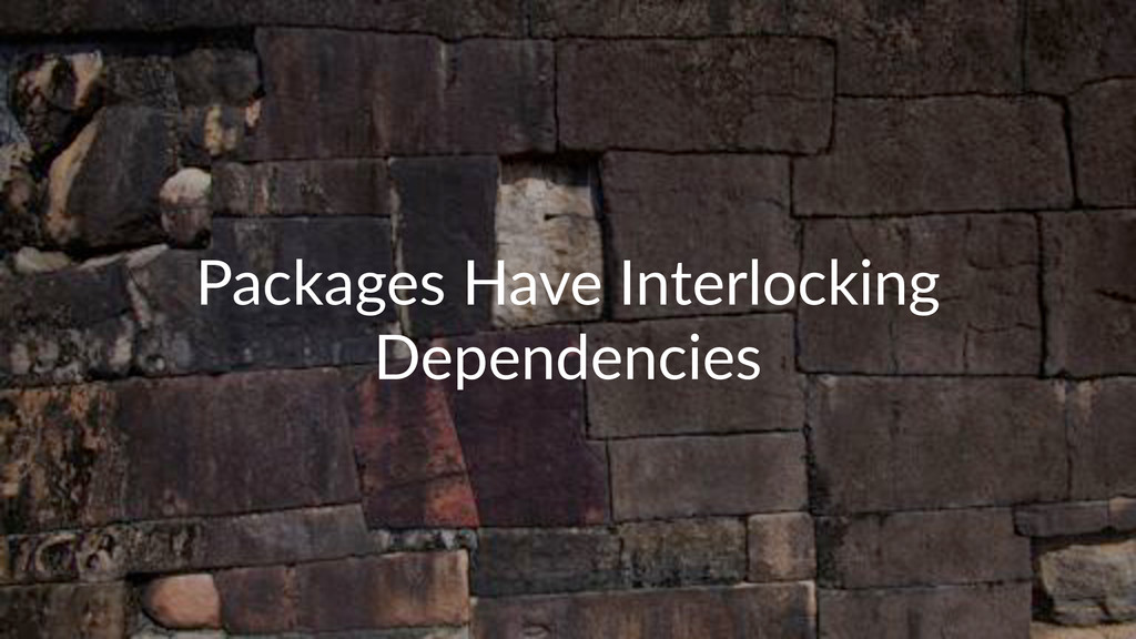 Packages(Have(Interlocking( Dependencies