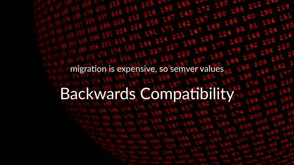 migra&on)is)expensive,)so)semver)values Backwar...