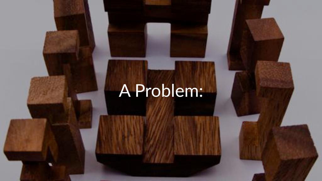 """A""""Problem:"""