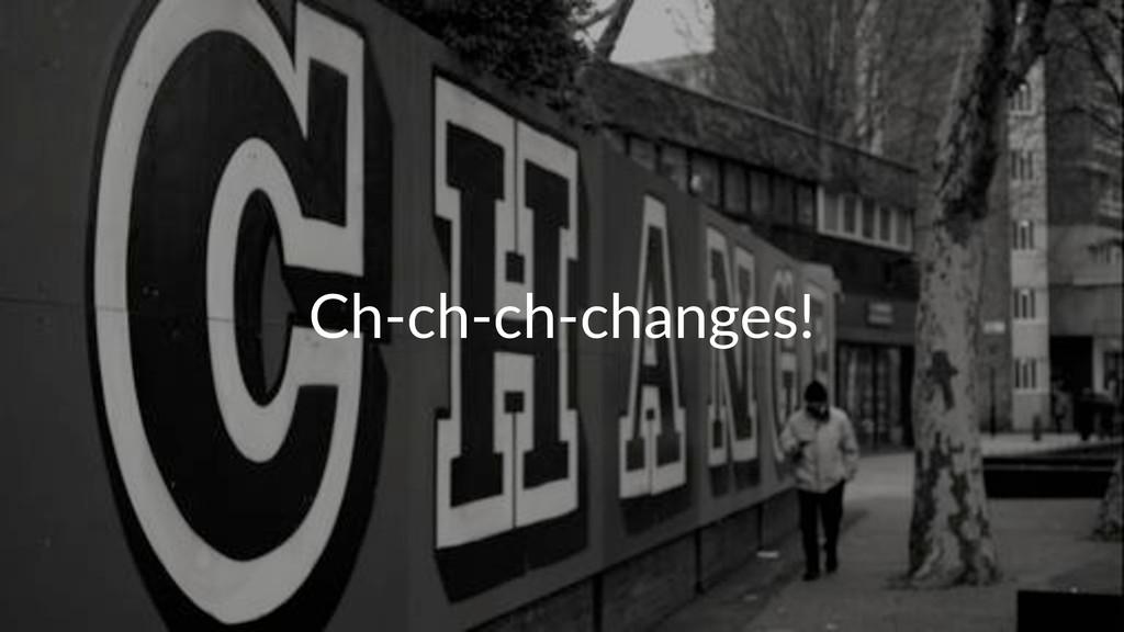 Ch#ch#ch#changes!