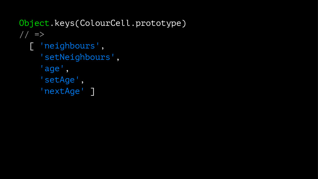 Object.keys(ColourCell.prototype) // => [ 'neig...