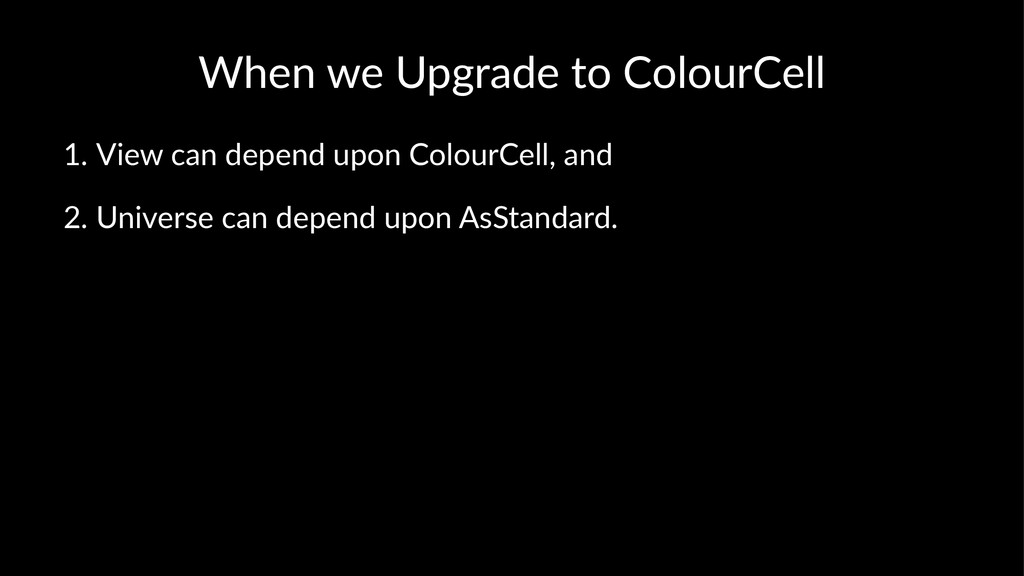 When%we%Upgrade%to%ColourCell 1. View'can'depen...