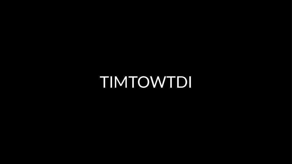 TIMTOWTDI