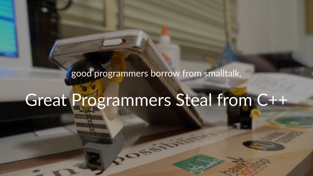 good$programmers$borrow$from$smalltalk, Great&P...