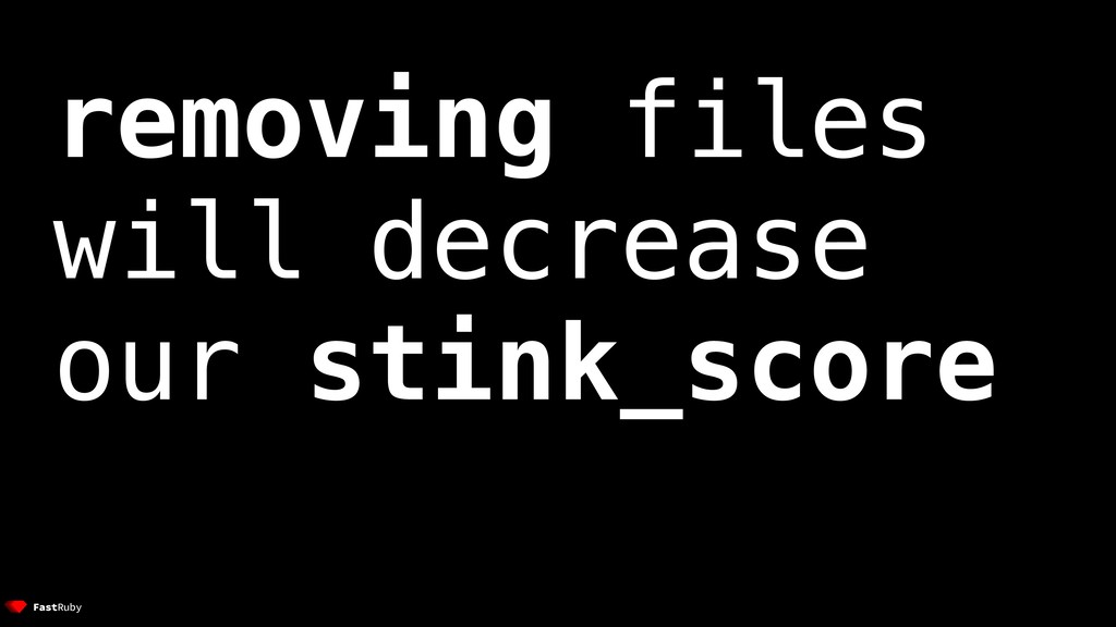 removing files will decrease our stink_score