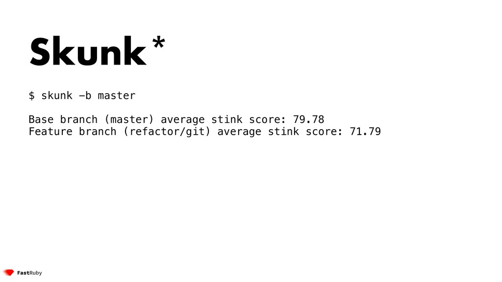 Skunk* $ skunk -b master Base branch (master) a...