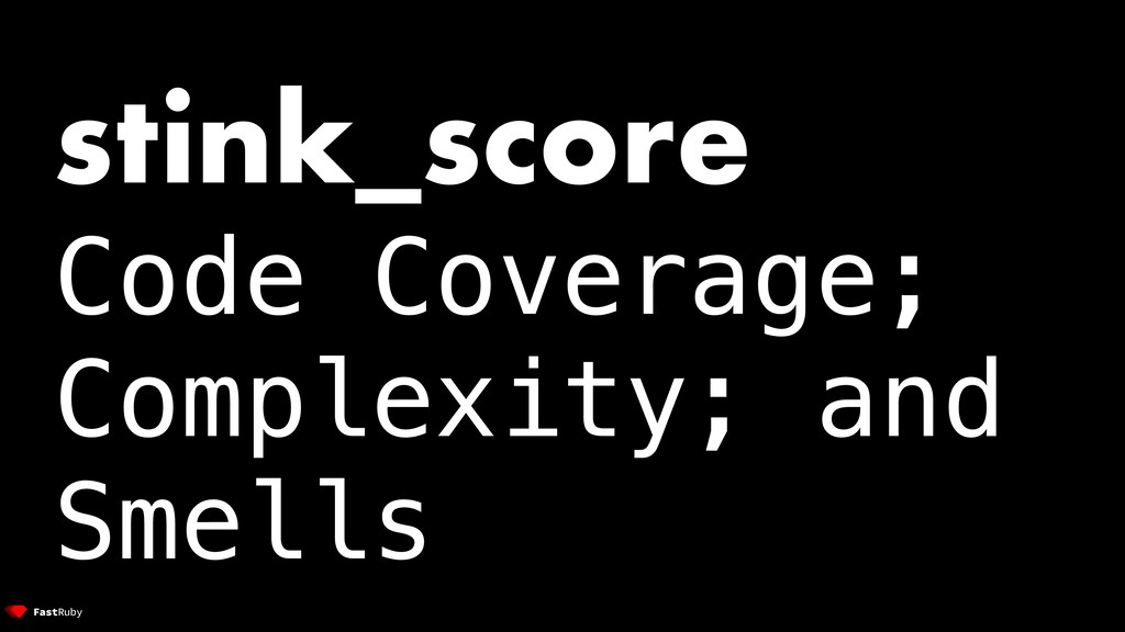stink_score Code Coverage; Complexity; and Smel...