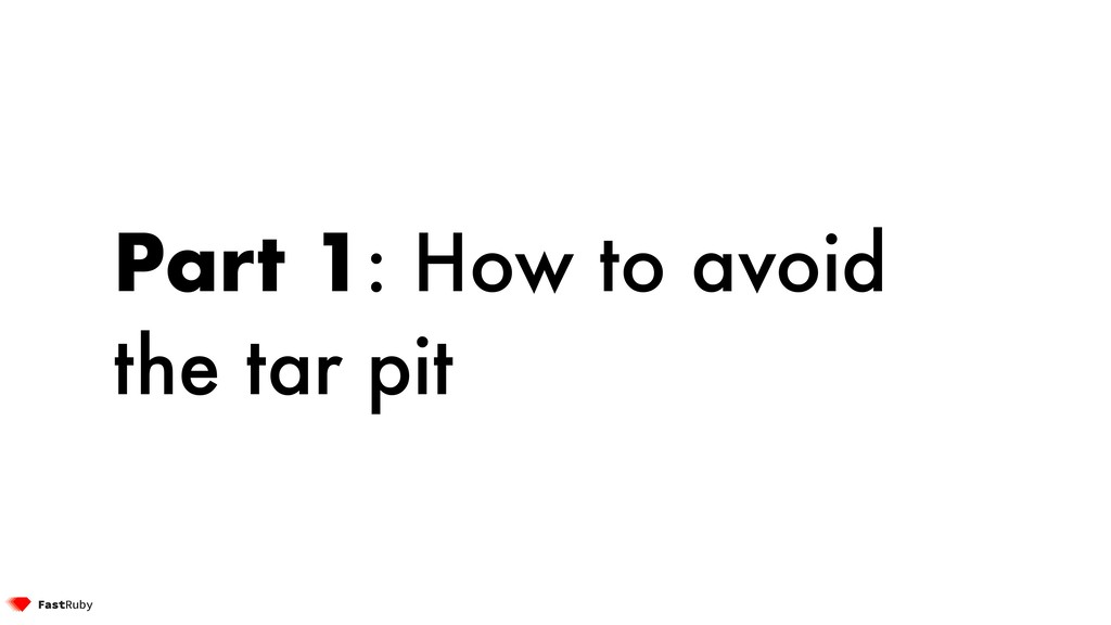 Part 1: How to avoid the tar pit