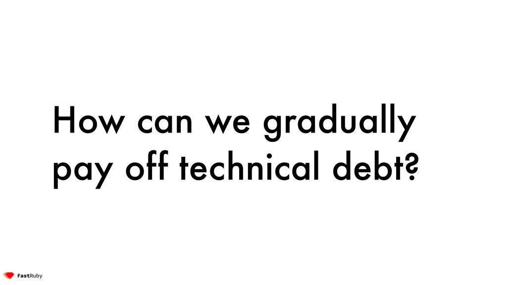 How can we gradually pay off technical debt?