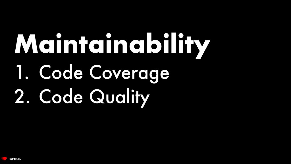 Maintainability 1. Code Coverage 2. Code Quality