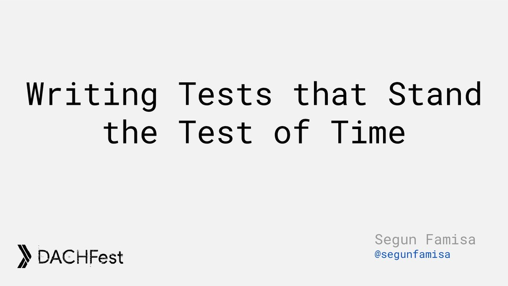 Writing Tests that Stand the Test of Time Segun...