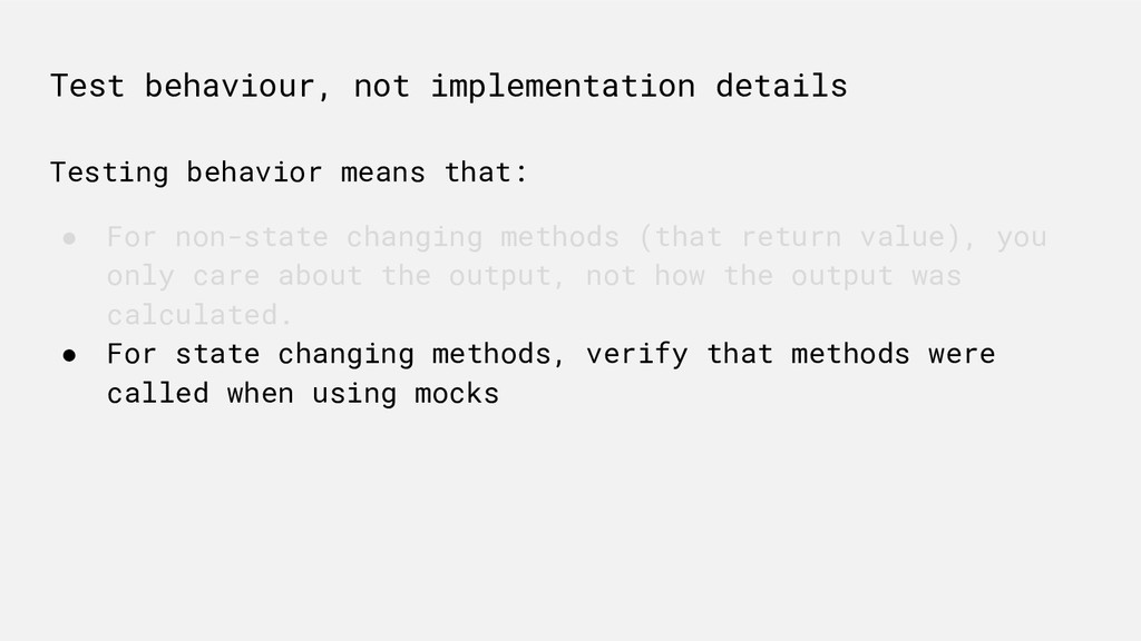 Test behaviour, not implementation details Test...