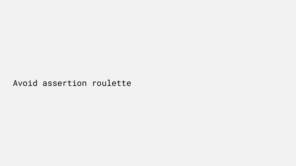 Avoid assertion roulette