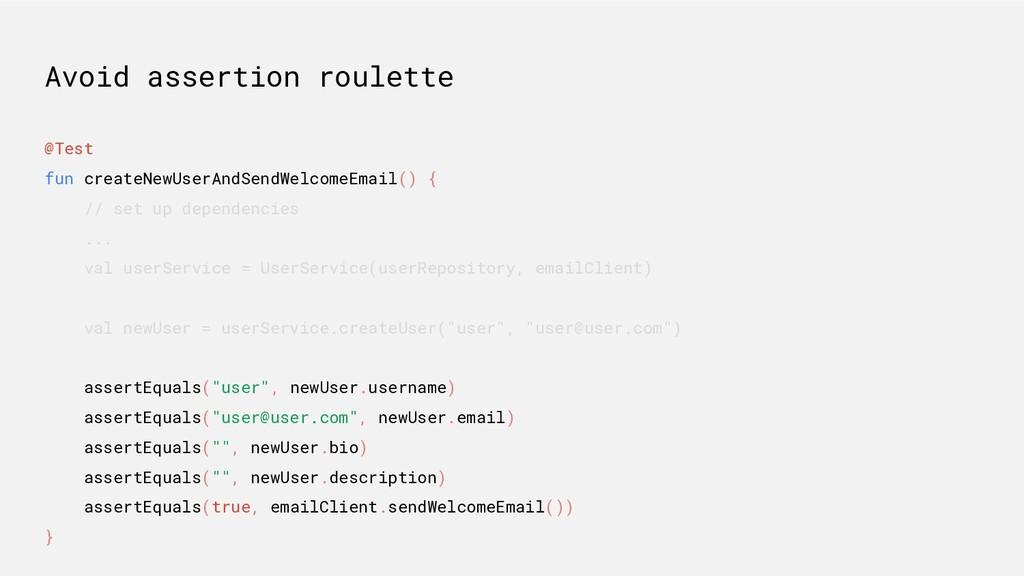 Avoid assertion roulette @Test fun createNewUse...