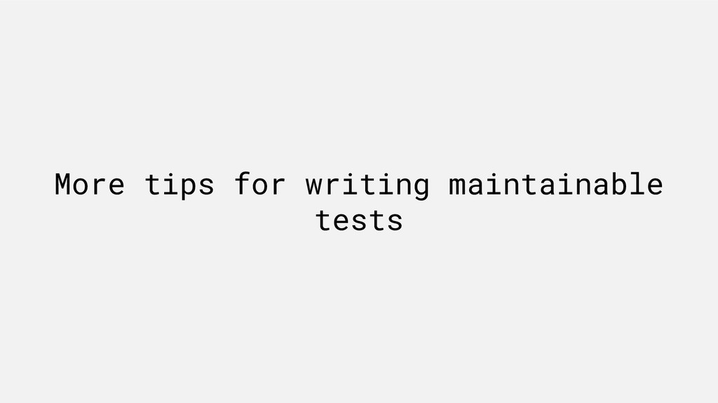 More tips for writing maintainable tests