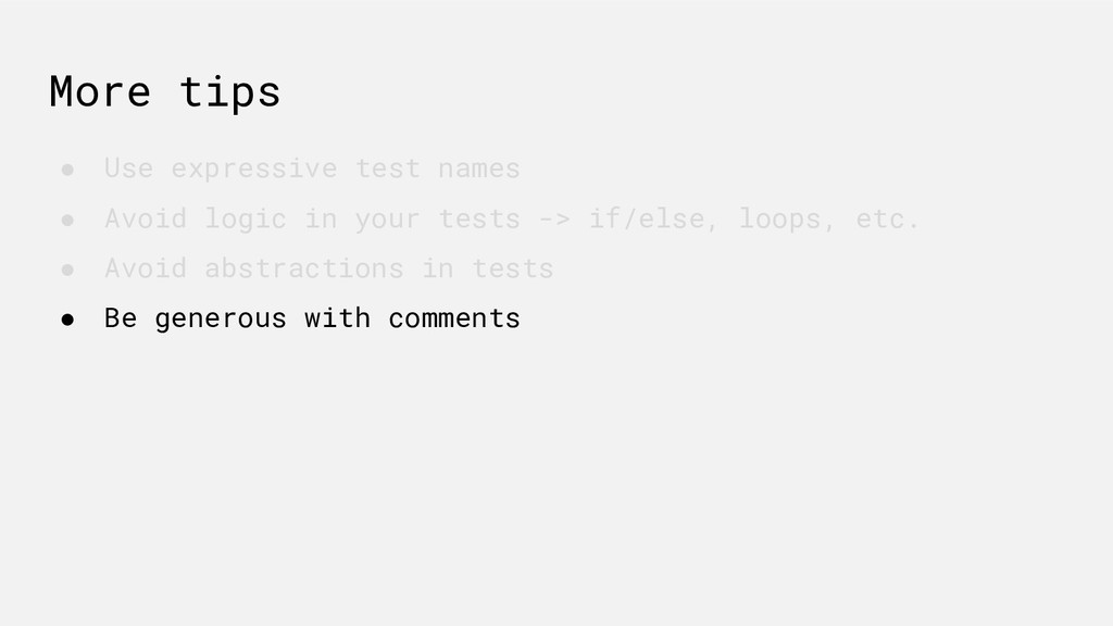 More tips ● Use expressive test names ● Avoid l...