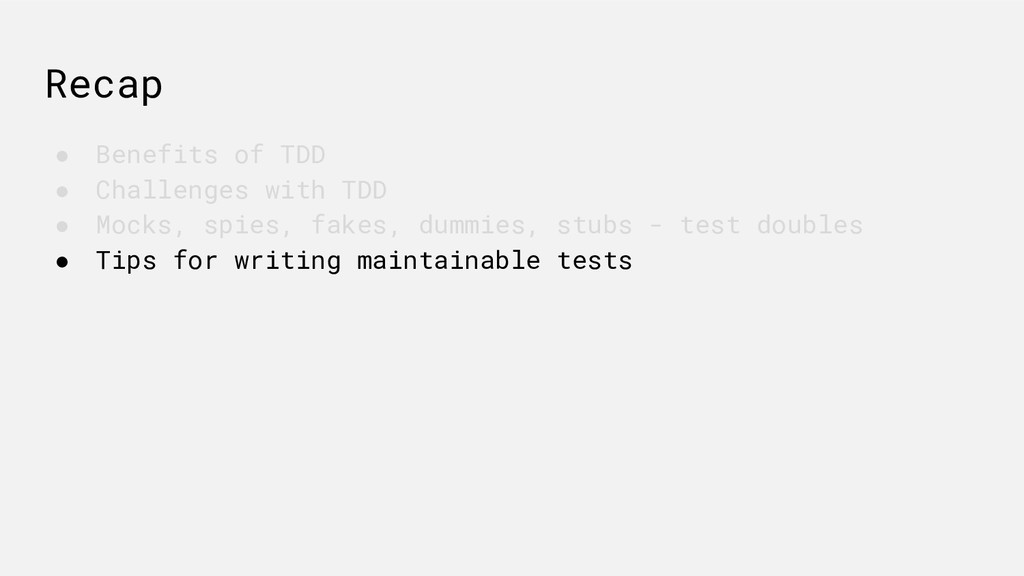 Recap ● Benefits of TDD ● Challenges with TDD ●...
