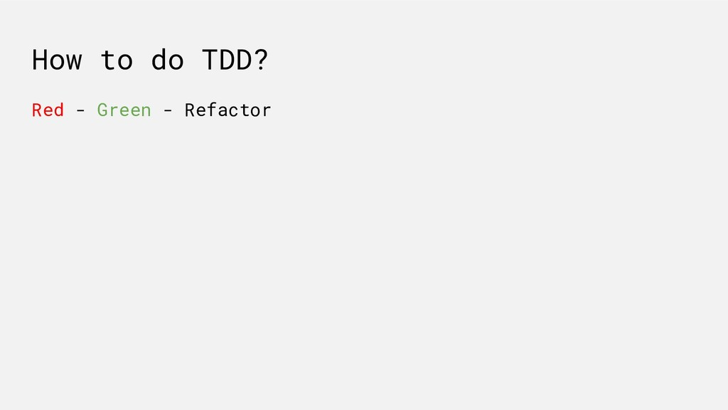 How to do TDD? Red - Green - Refactor