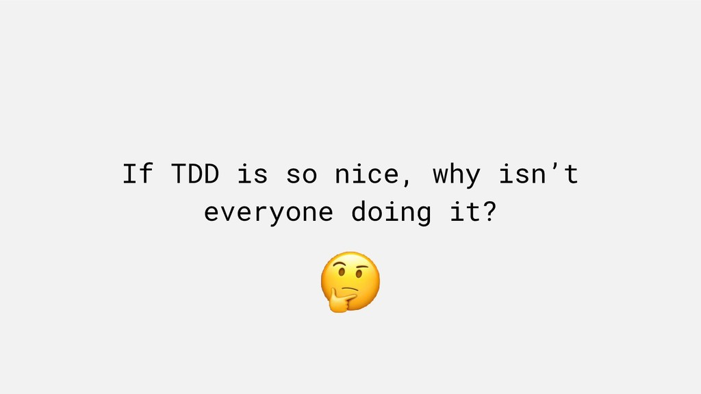 If TDD is so nice, why isn't everyone doing it?