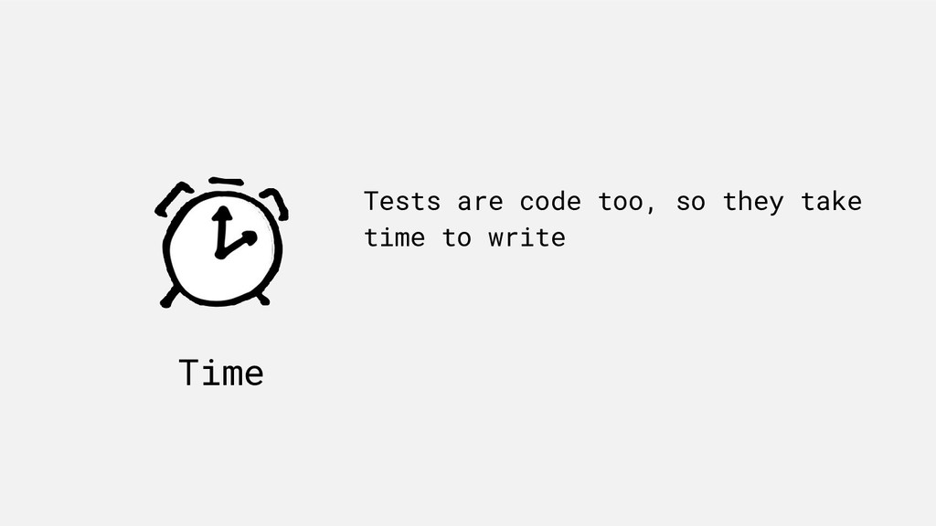 Time Tests are code too, so they take time to w...