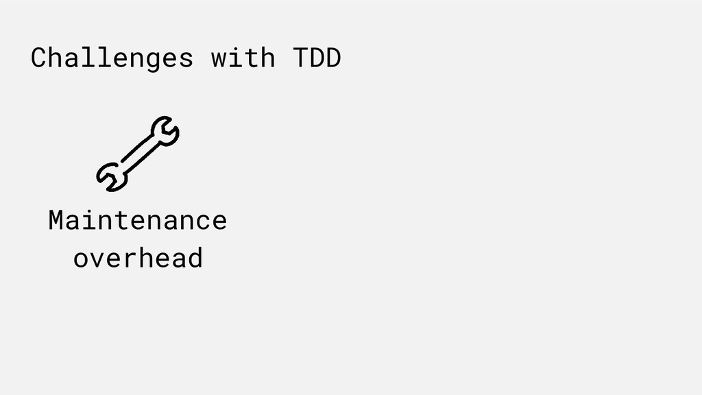 Maintenance overhead Challenges with TDD