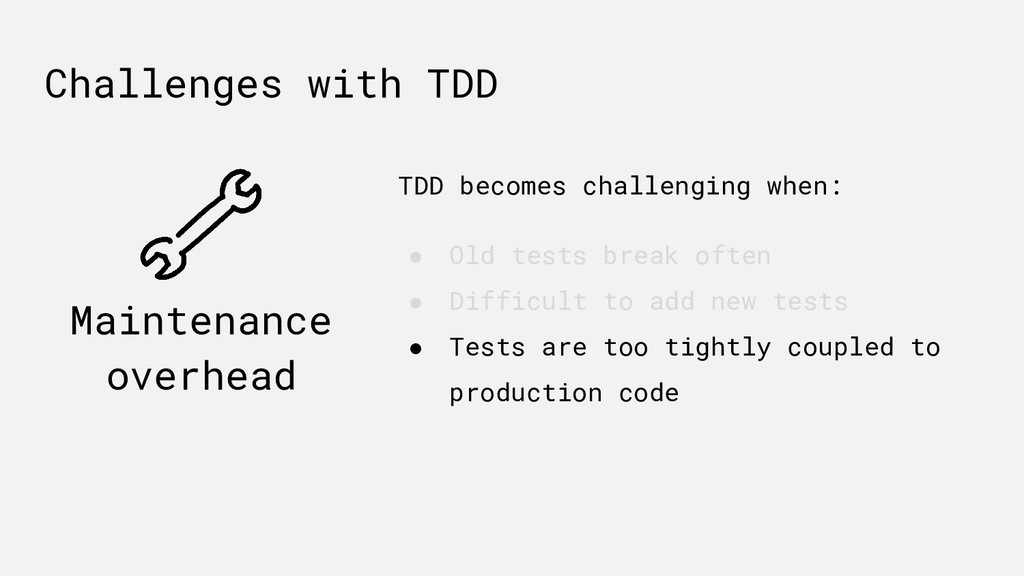 TDD becomes challenging when: ● Old tests break...
