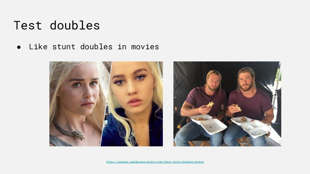 Test doubles ● Like stunt doubles in movies htt...
