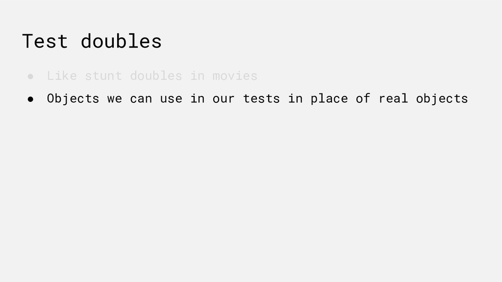 Test doubles ● Like stunt doubles in movies ● O...