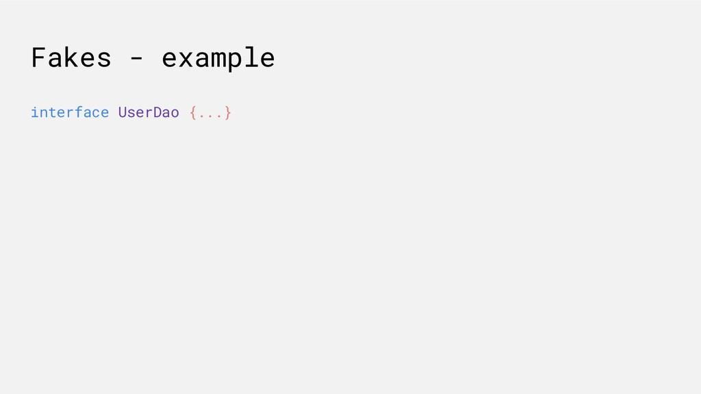 interface UserDao {...} Fakes - example