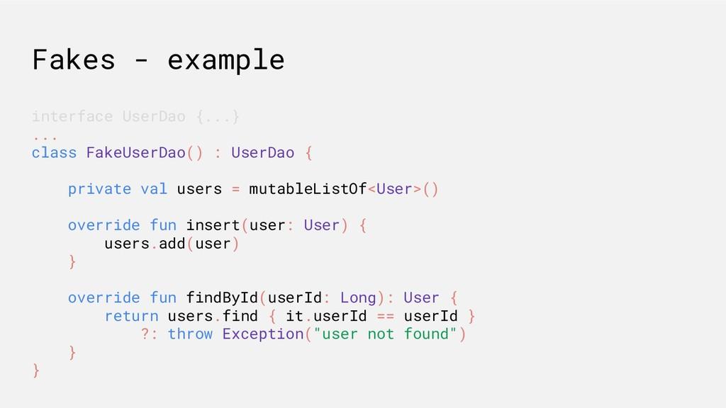 Fakes - example interface UserDao {...} ... cla...