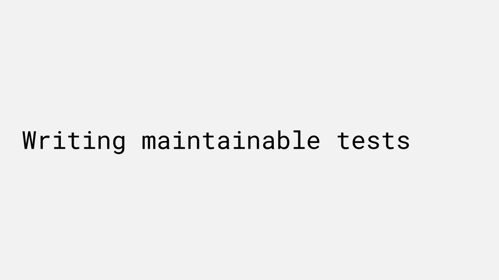 Writing maintainable tests