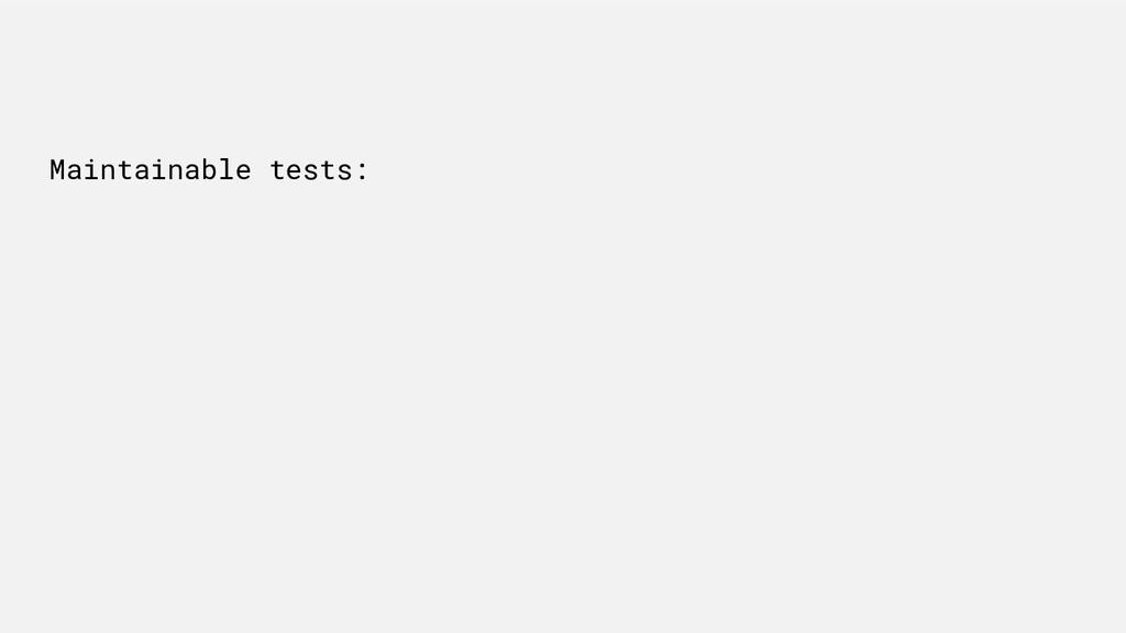 Maintainable tests: