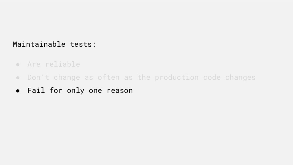 Maintainable tests: ● Are reliable ● Don't chan...