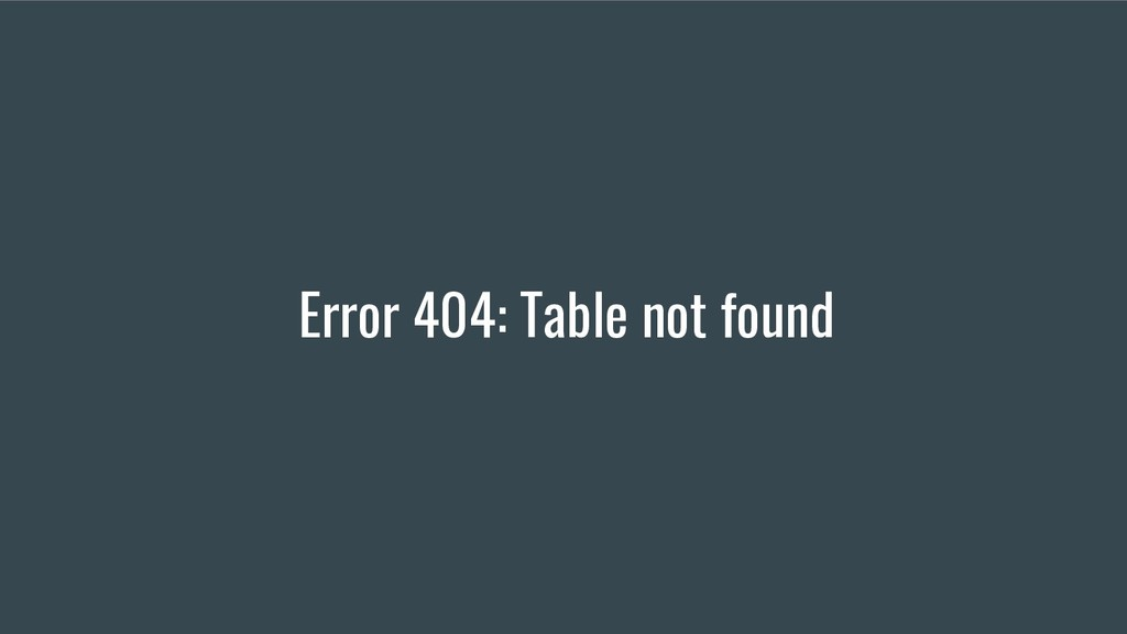 Error 404: Table not found