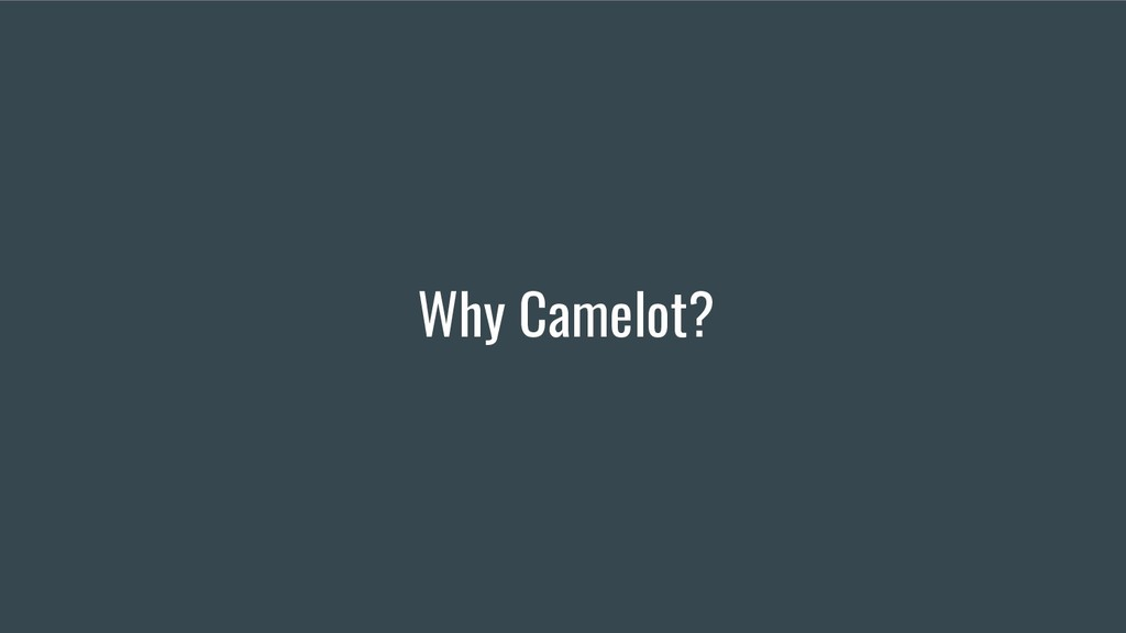 Why Camelot?