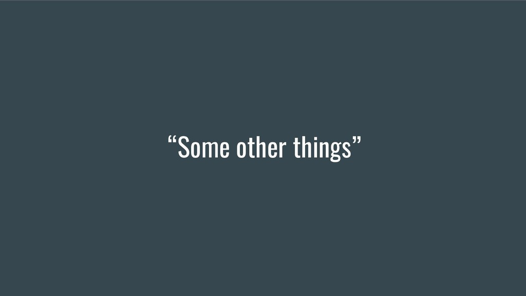 """Some other things"""