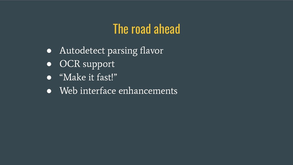 The road ahead ● Autodetect parsing flavor ● OCR...