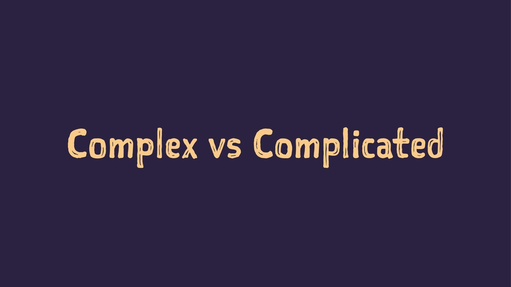 Complex vs Complicated