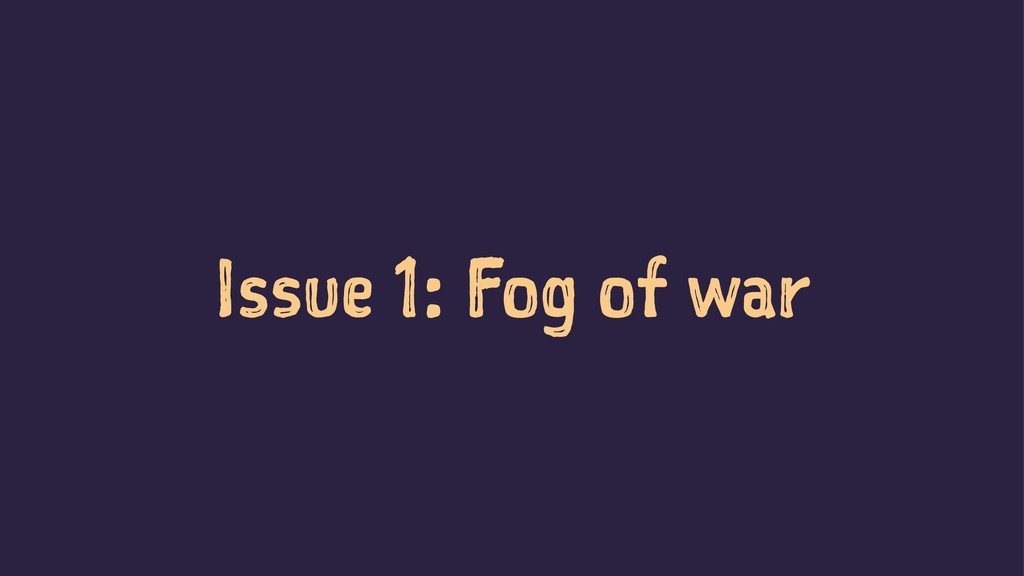 Issue 1: Fog of war