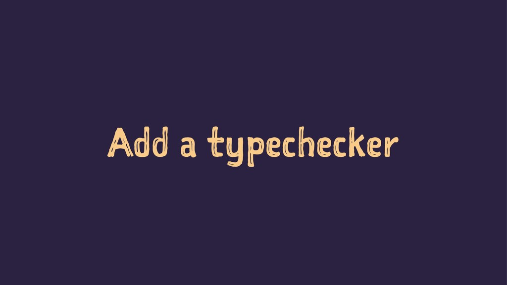 Add a typechecker