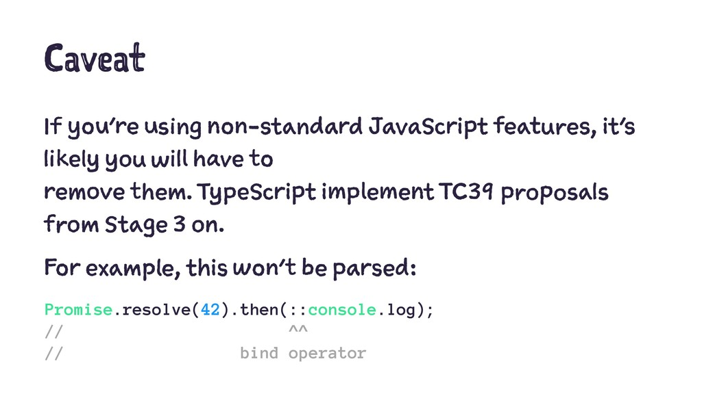 Caveat If you're using non-standard JavaScript ...