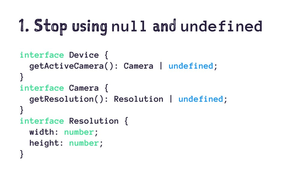 1. Stop using null and undefined interface Devi...